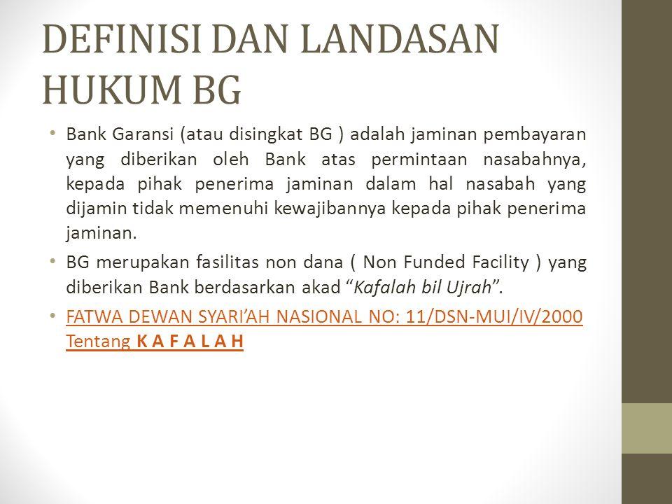 DEFINISI DAN LANDASAN HUKUM BG Bank Garansi (atau disingkat BG ) adalah jaminan pembayaran yang diberikan oleh Bank atas permintaan nasabahnya, kepada