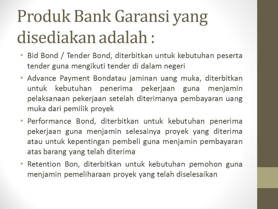 Produk Bank Garansi yang disediakan adalah : Bid Bond / Tender Bond, diterbitkan untuk kebutuhan peserta tender guna mengikuti tender di dalam negeri