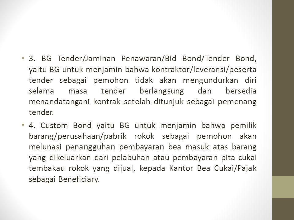 3. BG Tender/Jaminan Penawaran/Bid Bond/Tender Bond, yaitu BG untuk menjamin bahwa kontraktor/leveransi/peserta tender sebagai pemohon tidak akan meng