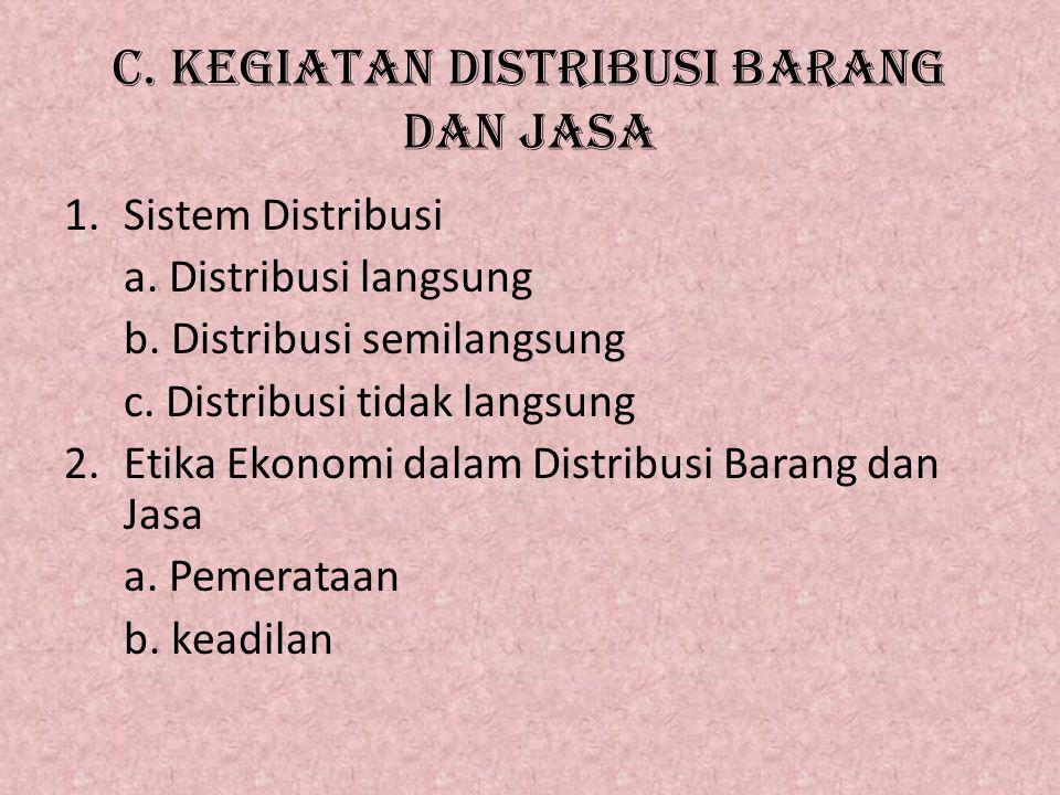c.KEGIATAN DISTRIBUSI BARANG DAN JASA 1.Sistem Distribusi a.