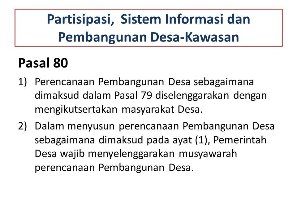 Partisipasi, Sistem Informasi dan Pembangunan Desa-Kawasan Pasal 80 1)Perencanaan Pembangunan Desa sebagaimana dimaksud dalam Pasal 79 diselenggarakan dengan mengikutsertakan masyarakat Desa.