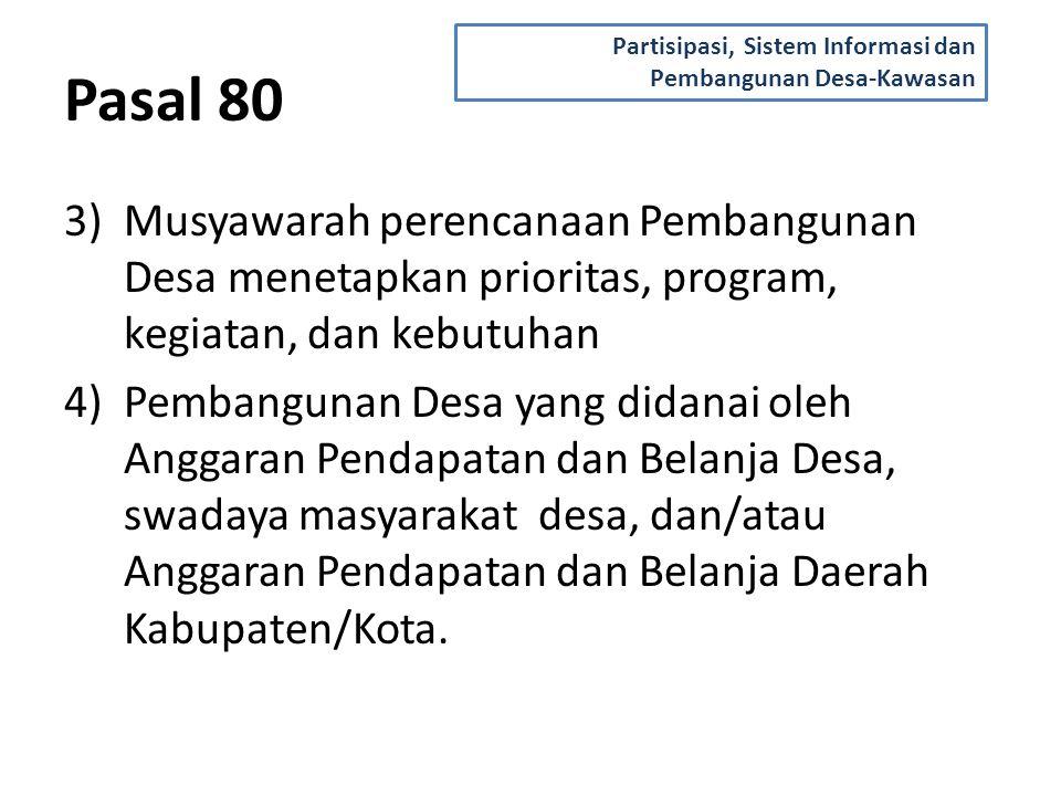 Pasal 80 3)Musyawarah perencanaan Pembangunan Desa menetapkan prioritas, program, kegiatan, dan kebutuhan 4)Pembangunan Desa yang didanai oleh Anggaran Pendapatan dan Belanja Desa, swadaya masyarakat desa, dan/atau Anggaran Pendapatan dan Belanja Daerah Kabupaten/Kota.