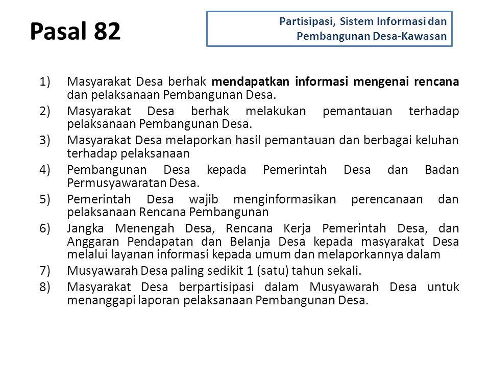 Pasal 82 1)Masyarakat Desa berhak mendapatkan informasi mengenai rencana dan pelaksanaan Pembangunan Desa.
