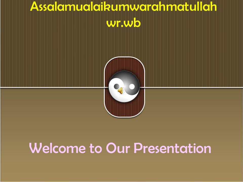 Assalamualaikumwarahmatullah wr.wb Welcome to Our Presentation