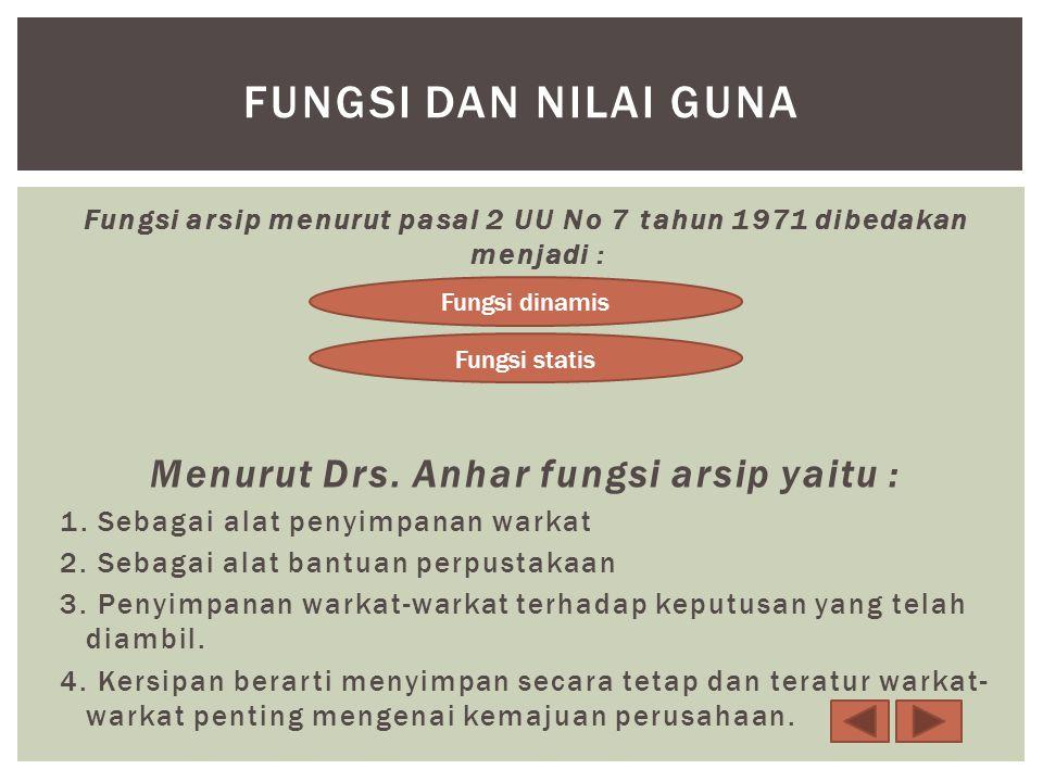 Fungsi arsip menurut pasal 2 UU No 7 tahun 1971 dibedakan menjadi : Menurut Drs.