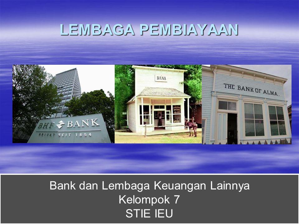 LEMBAGA PEMBIAYAAN Bank dan Lembaga Keuangan Lainnya Kelompok 7 STIE IEU Bank dan Lembaga Keuangan Lainnya Kelompok 7 STIE IEU
