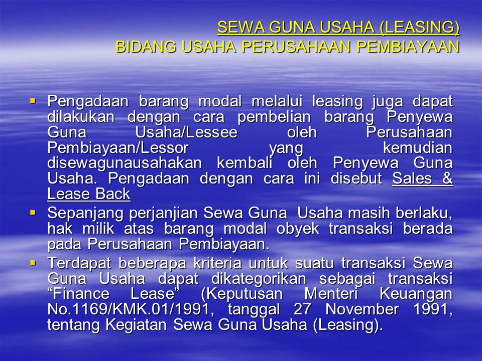 PPPPengadaan barang modal melalui leasing juga dapat dilakukan dengan cara pembelian barang Penyewa Guna Usaha/Lessee oleh Perusahaan Pembiayaan/L