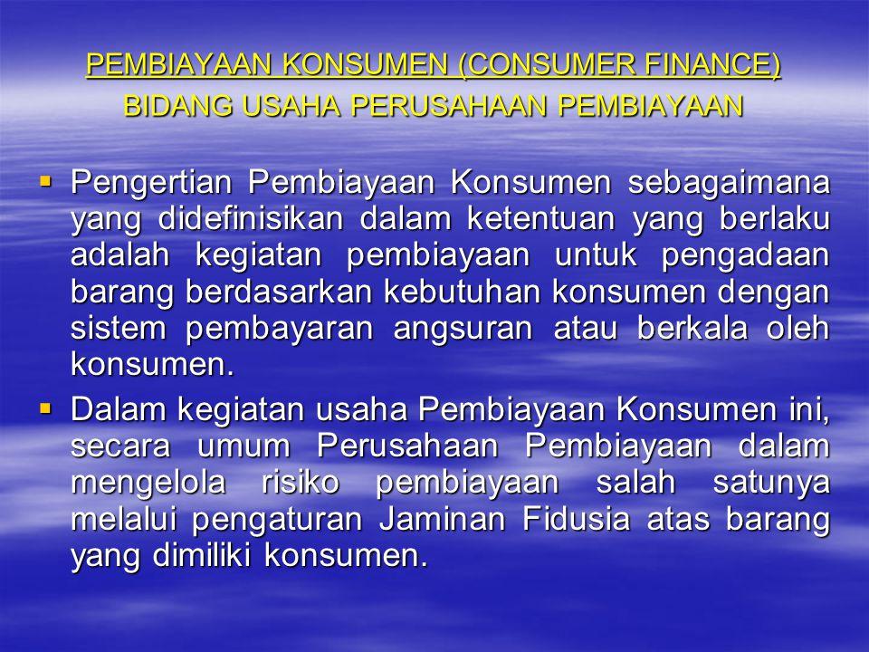 PEMBIAYAAN KONSUMEN (CONSUMER FINANCE) BIDANG USAHA PERUSAHAAN PEMBIAYAAN PPPPengertian Pembiayaan Konsumen sebagaimana yang didefinisikan dalam k