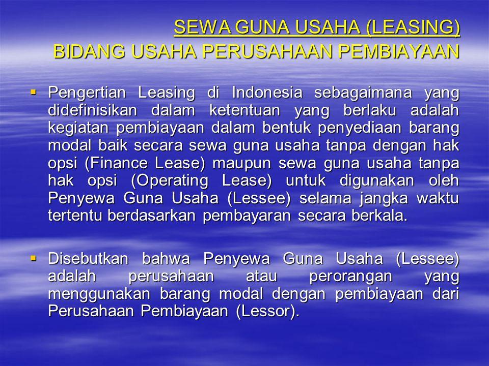 SEWA GUNA USAHA (LEASING) BIDANG USAHA PERUSAHAAN PEMBIAYAAN PPPPengertian Leasing di Indonesia sebagaimana yang didefinisikan dalam ketentuan yan