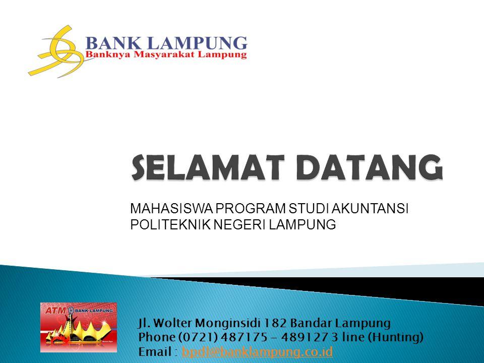 Jl. Wolter Monginsidi 182 Bandar Lampung Phone (0721) 487175 - 489127 3 line (Hunting) Email : bpdl@banklampung.co.idbpdl@banklampung.co.id MAHASISWA
