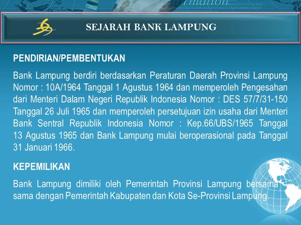 PENDIRIAN/PEMBENTUKAN Bank Lampung berdiri berdasarkan Peraturan Daerah Provinsi Lampung Nomor : 10A/1964 Tanggal 1 Agustus 1964 dan memperoleh Penges