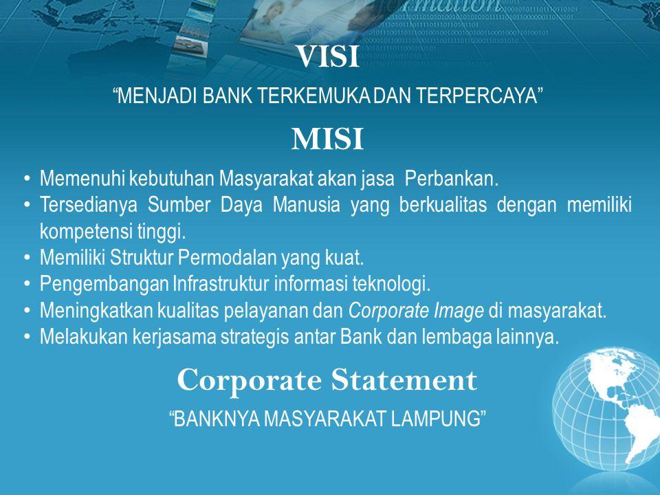 """VISI """"MENJADI BANK TERKEMUKA DAN TERPERCAYA"""" MISI Memenuhi kebutuhan Masyarakat akan jasa Perbankan. Tersedianya Sumber Daya Manusia yang berkualitas"""