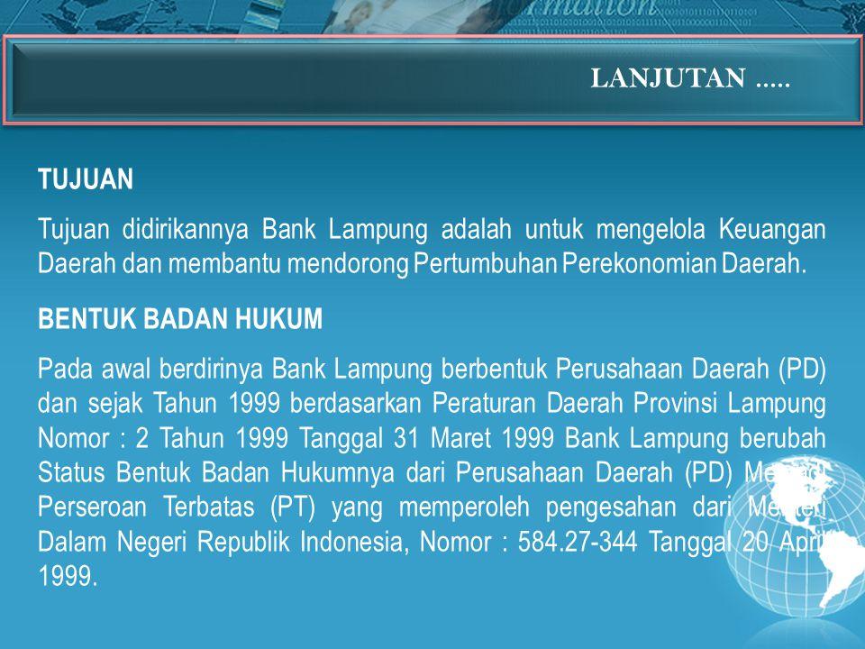 TUJUAN Tujuan didirikannya Bank Lampung adalah untuk mengelola Keuangan Daerah dan membantu mendorong Pertumbuhan Perekonomian Daerah. BENTUK BADAN HU