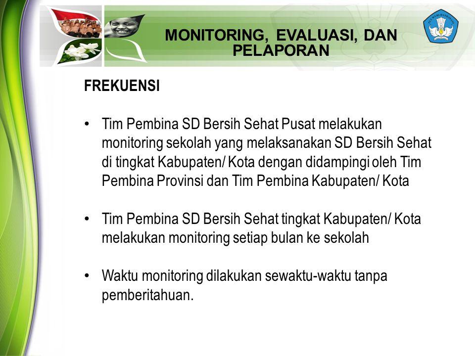 MONITORING, EVALUASI, DAN PELAPORAN FREKUENSI Tim Pembina SD Bersih Sehat Pusat melakukan monitoring sekolah yang melaksanakan SD Bersih Sehat di ting