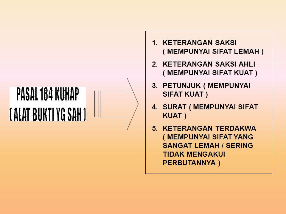 1.KETERANGAN SAKSI ( MEMPUNYAI SIFAT LEMAH ) 2.KETERANGAN SAKSI AHLI ( MEMPUNYAI SIFAT KUAT ) 3.PETUNJUK ( MEMPUNYAI SIFAT KUAT ) 4.SURAT ( MEMPUNYAI SIFAT KUAT ) 5.KETERANGAN TERDAKWA ( MEMPUNYAI SIFAT YANG SANGAT LEMAH / SERING TIDAK MENGAKUI PERBUTANNYA )