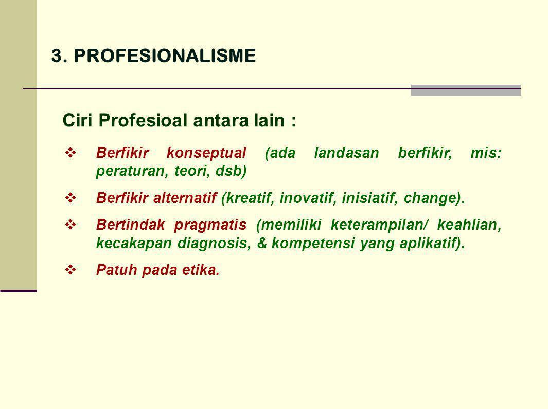 Ciri Profesioal antara lain :  Berfikir konseptual (ada landasan berfikir, mis: peraturan, teori, dsb)  Berfikir alternatif (kreatif, inovatif, inis