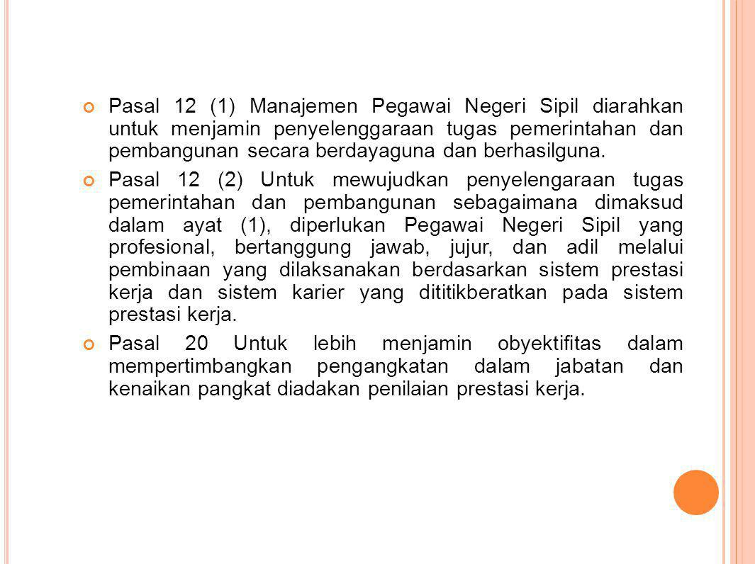 Pasal 12 (1) Manajemen Pegawai Negeri Sipil diarahkan untuk menjamin penyelenggaraan tugas pemerintahan dan pembangunan secara berdayaguna dan berhasi