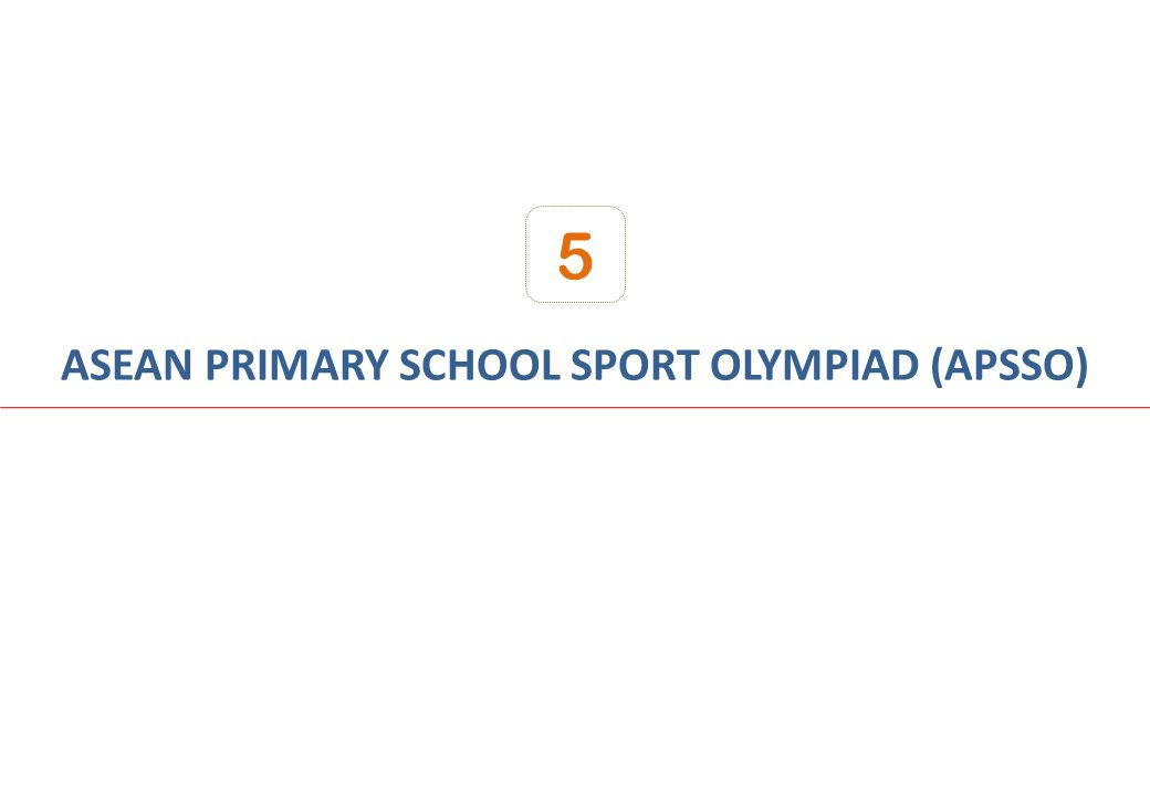 ASEAN PRIMARY SCHOOL SPORT OLYMPIAD (APSSO) 5