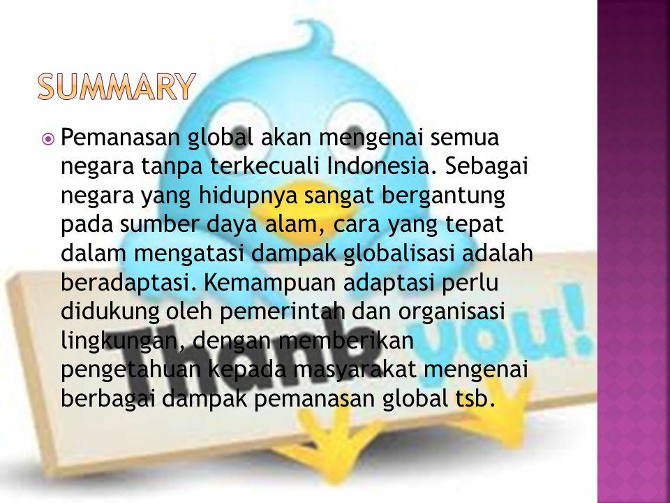  Pemanasan global akan mengenai semua negara tanpa terkecuali Indonesia. Sebagai negara yang hidupnya sangat bergantung pada sumber daya alam, cara y