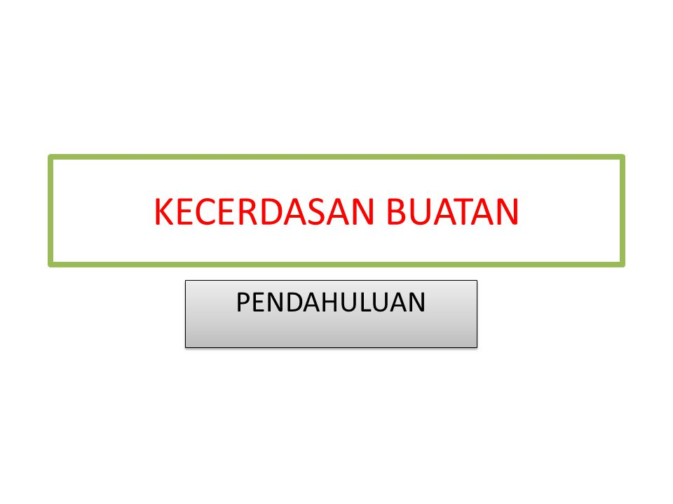 KECERDASAN BUATAN ARTIFICIAL INTELLIGENCE WHAT?HOW? MESIN,KOMPUTER PROGRAM CERDAS CERDAS??