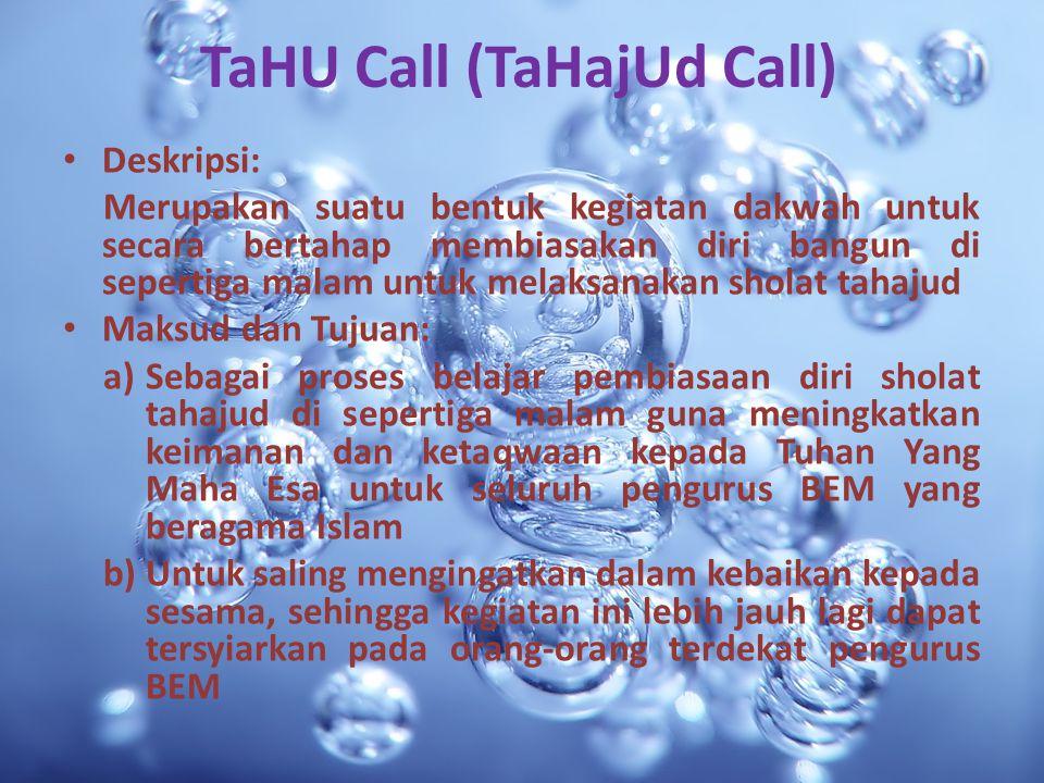 TaHU Call (TaHajUd Call) Deskripsi: Merupakan suatu bentuk kegiatan dakwah untuk secara bertahap membiasakan diri bangun di sepertiga malam untuk mela