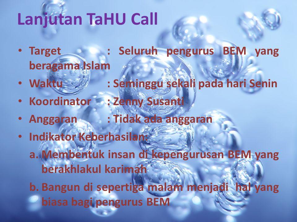 Lanjutan TaHU Call Target: Seluruh pengurus BEM yang beragama Islam Waktu: Seminggu sekali pada hari Senin Koordinator: Zenny Susanti Anggaran: Tidak