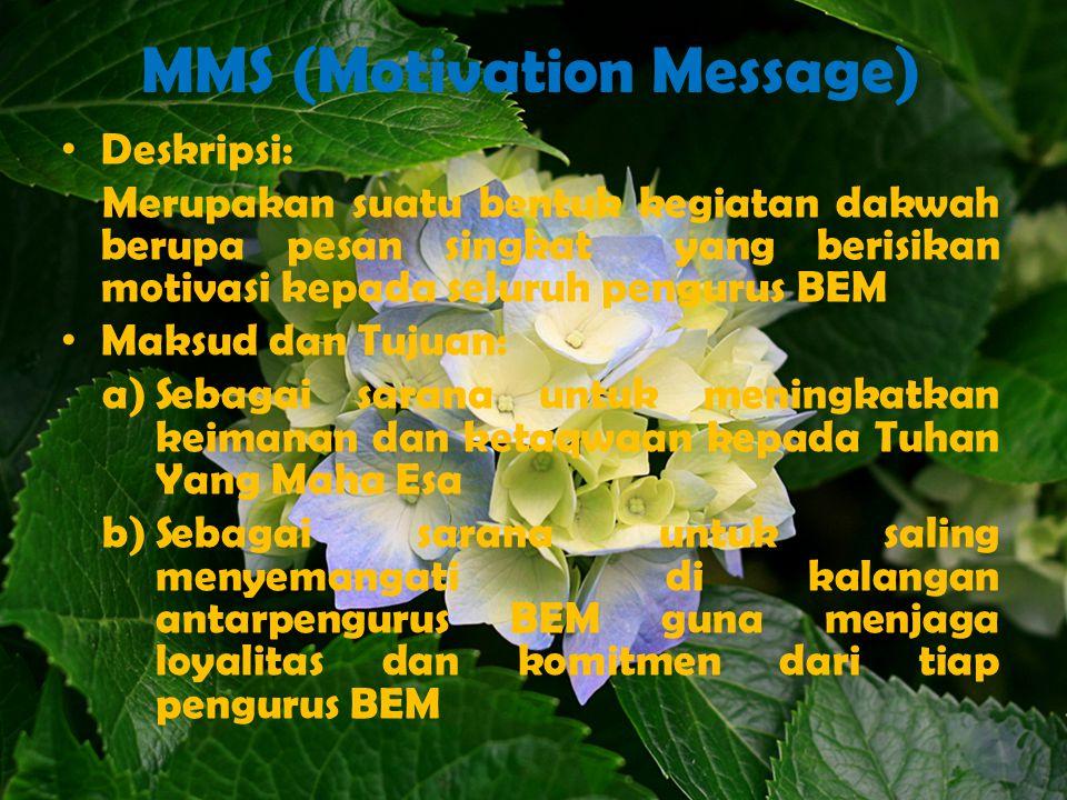 MMS (Motivation Message) Deskripsi: Merupakan suatu bentuk kegiatan dakwah berupa pesan singkat yang berisikan motivasi kepada seluruh pengurus BEM Ma
