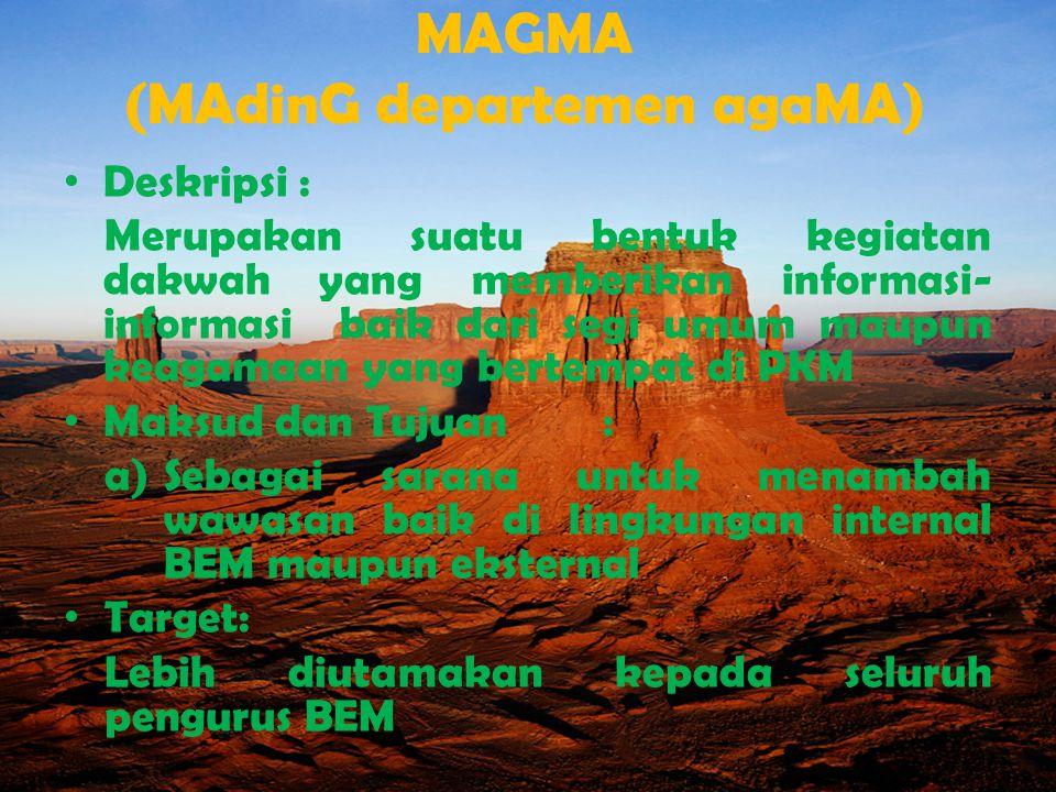 MAGMA (MAdinG departemen agaMA) Deskripsi : Merupakan suatu bentuk kegiatan dakwah yang memberikan informasi- informasi baik dari segi umum maupun kea