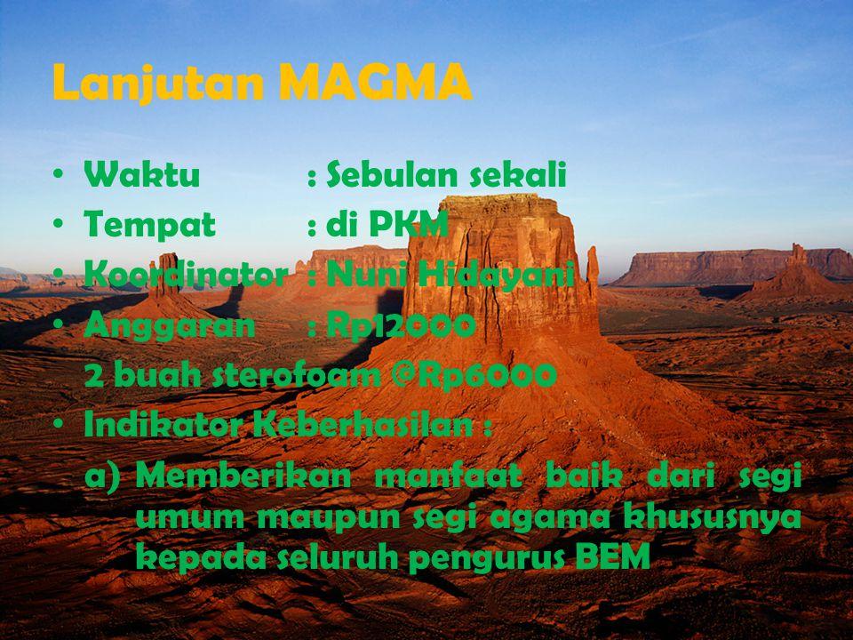 Lanjutan MAGMA Waktu: Sebulan sekali Tempat: di PKM Koordinator: Nuni Hidayani Anggaran: Rp12000 2 buah sterofoam @Rp6000 Indikator Keberhasilan : a)M