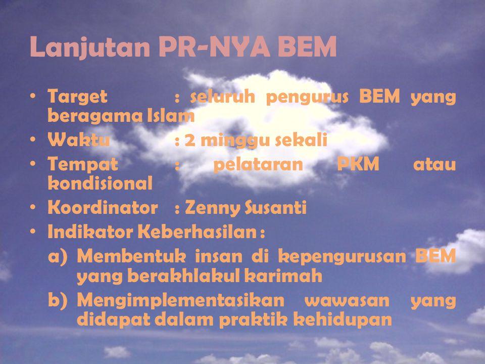 Lanjutan PR-NYA BEM Target: seluruh pengurus BEM yang beragama Islam Waktu: 2 minggu sekali Tempat: pelataran PKM atau kondisional Koordinator: Zenny