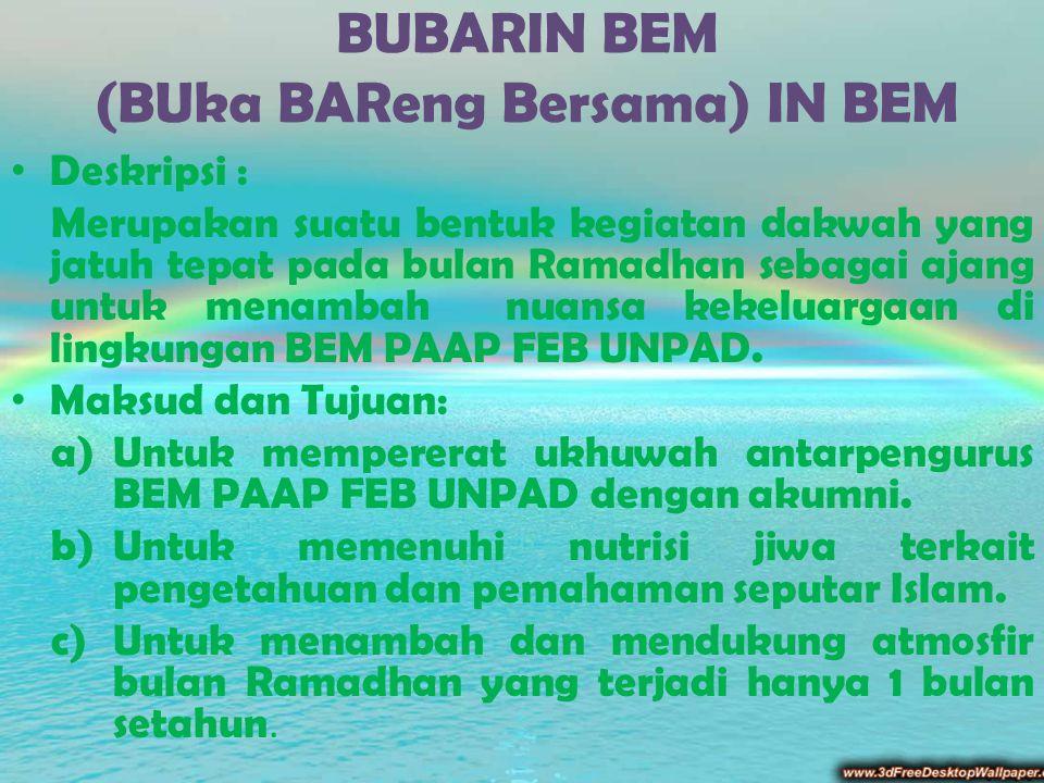 BUBARIN BEM (BUka BAReng Bersama) IN BEM Deskripsi : Merupakan suatu bentuk kegiatan dakwah yang jatuh tepat pada bulan Ramadhan sebagai ajang untuk m