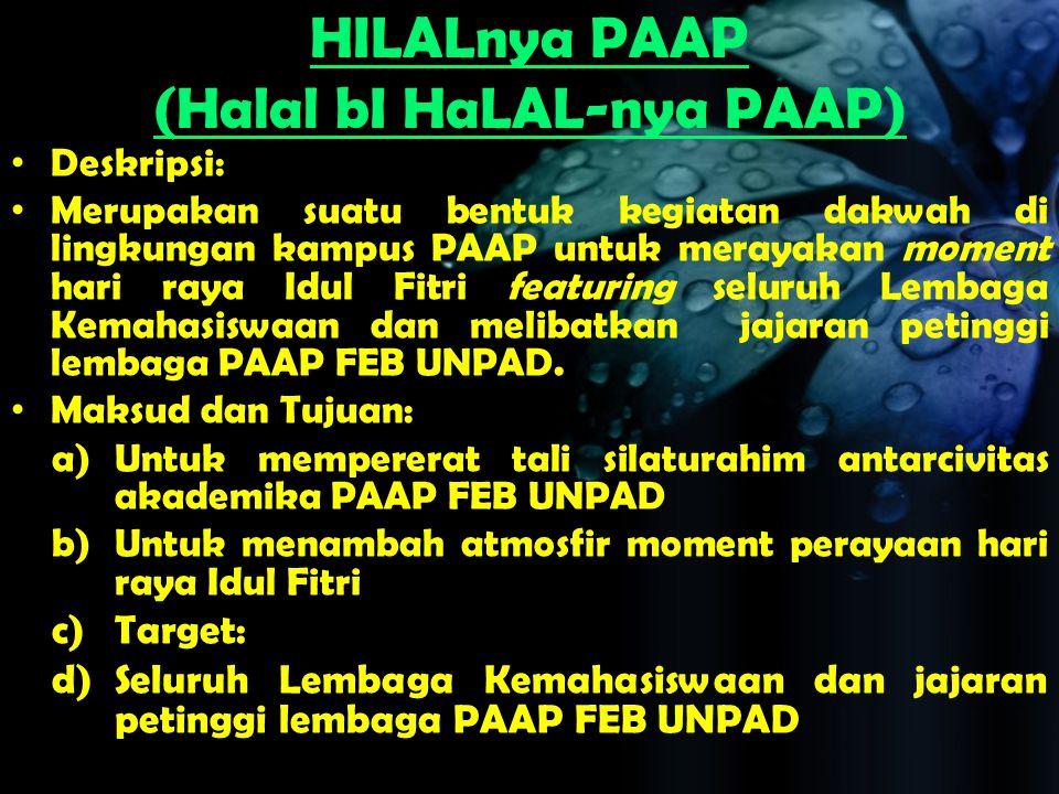 HILALnya PAAP (Halal bI HaLAL-nya PAAP) Deskripsi: Merupakan suatu bentuk kegiatan dakwah di lingkungan kampus PAAP untuk merayakan moment hari raya I