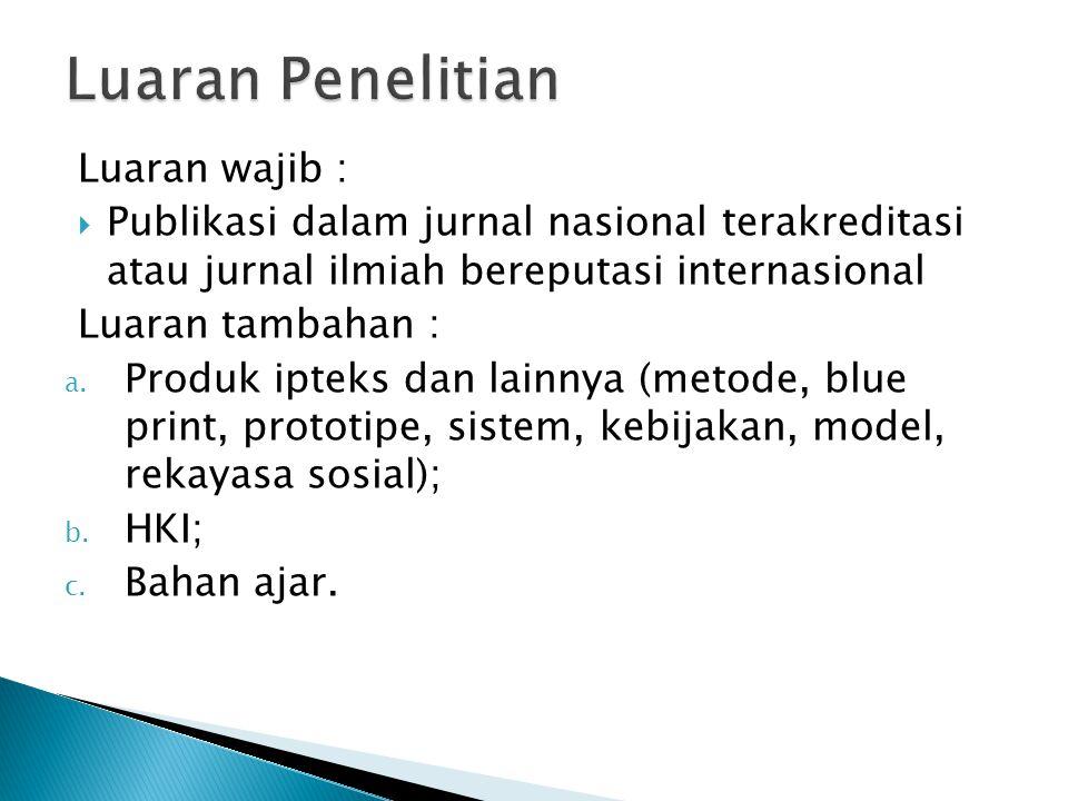 Luaran wajib :  Publikasi dalam jurnal nasional terakreditasi atau jurnal ilmiah bereputasi internasional Luaran tambahan : a.