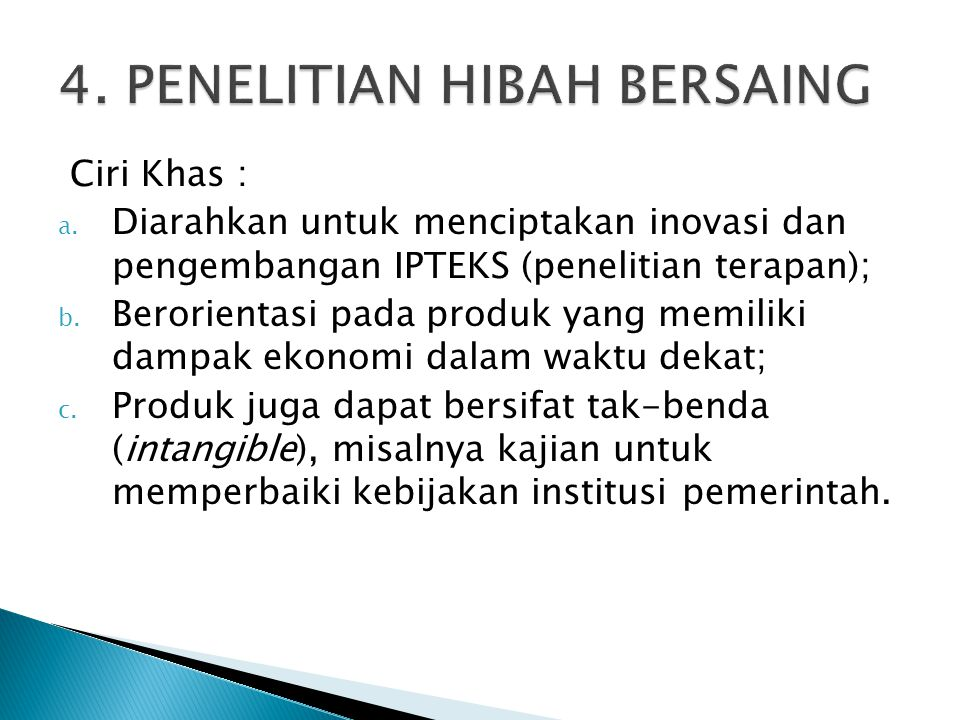 Ciri Khas : a. Diarahkan untuk menciptakan inovasi dan pengembangan IPTEKS (penelitian terapan); b.