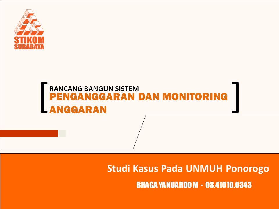 RANCANG BANGUN SISTEM PENGANGGARAN DAN MONITORING ANGGARAN ][ BHAGA YANUARDO M - 08.41010.0343 Studi Kasus Pada UNMUH Ponorogo