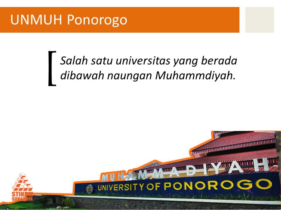 Salah satu universitas yang berada dibawah naungan Muhammdiyah. UNMUH Ponorogo [