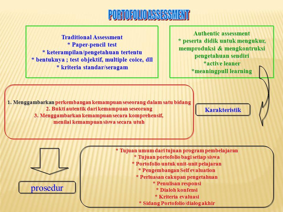 Traditional Assessment * Paper-pencil test * keterampilan/pengetahuan tertentu * bentuknya ; test objektif, multiple coice, dll * kriteria standar/ser
