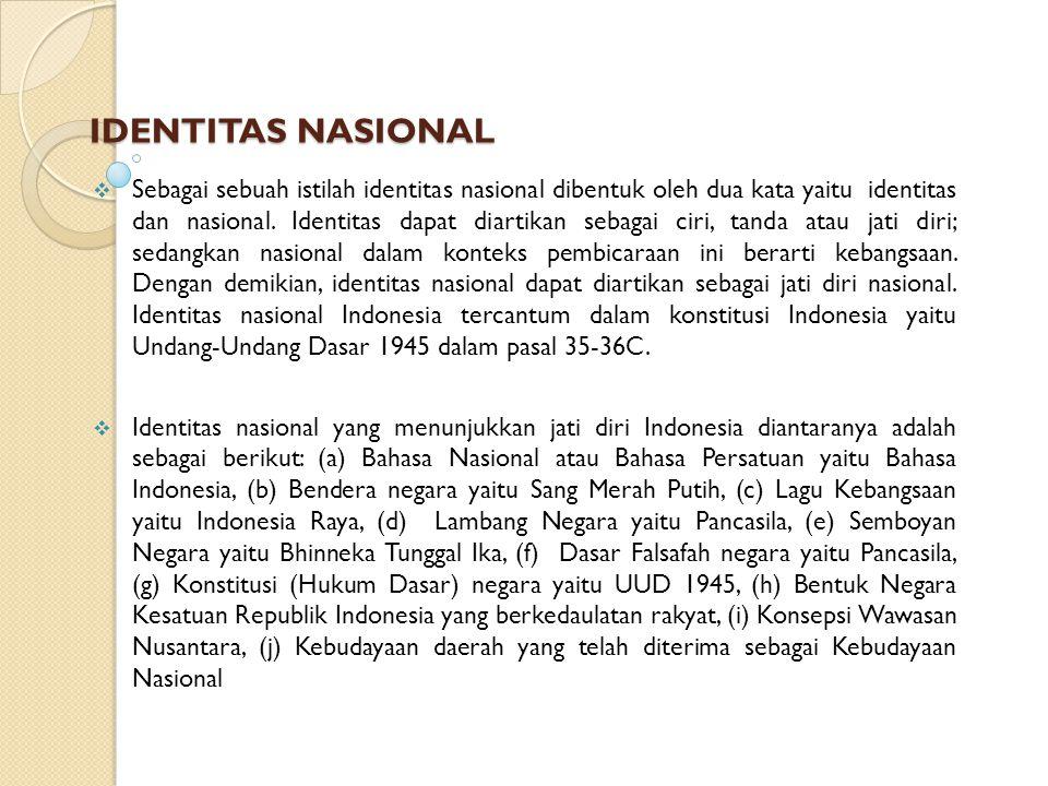 IDENTITAS NASIONAL  Sebagai sebuah istilah identitas nasional dibentuk oleh dua kata yaitu identitas dan nasional.