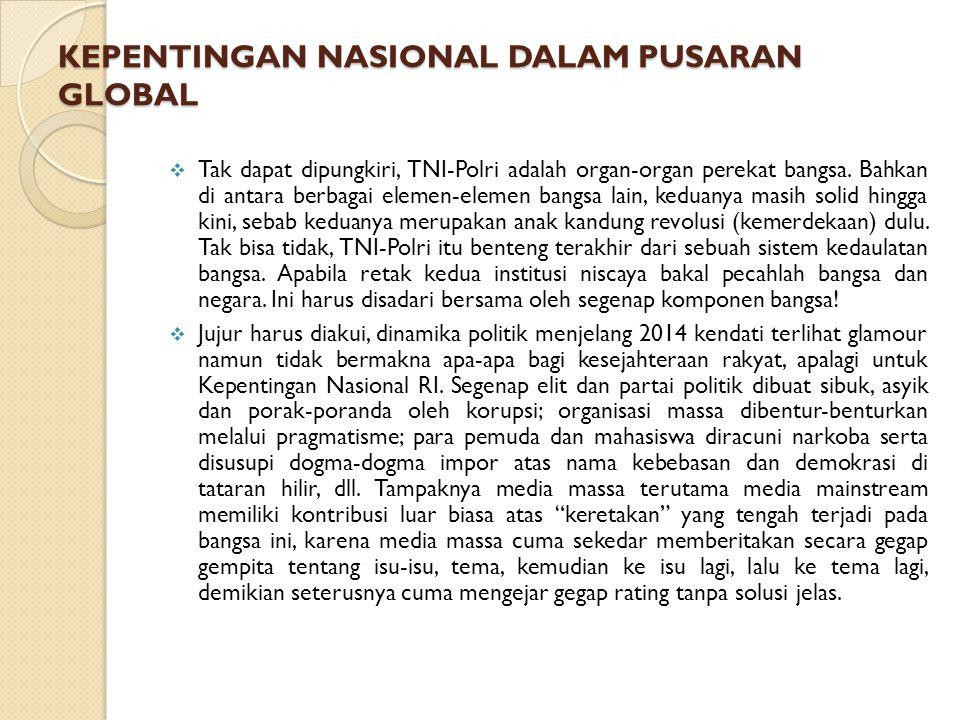 KEPENTINGAN NASIONAL DALAM PUSARAN GLOBAL  Tak dapat dipungkiri, TNI-Polri adalah organ-organ perekat bangsa.