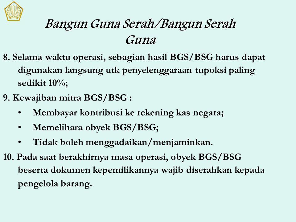 8. Selama waktu operasi, sebagian hasil BGS/BSG harus dapat digunakan langsung utk penyelenggaraan tupoksi paling sedikit 10%; 9. Kewajiban mitra BGS/