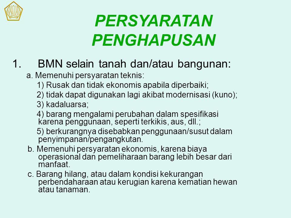 1.BMN selain tanah dan/atau bangunan: a. Memenuhi persyaratan teknis: 1) Rusak dan tidak ekonomis apabila diperbaiki; 2) tidak dapat digunakan lagi ak