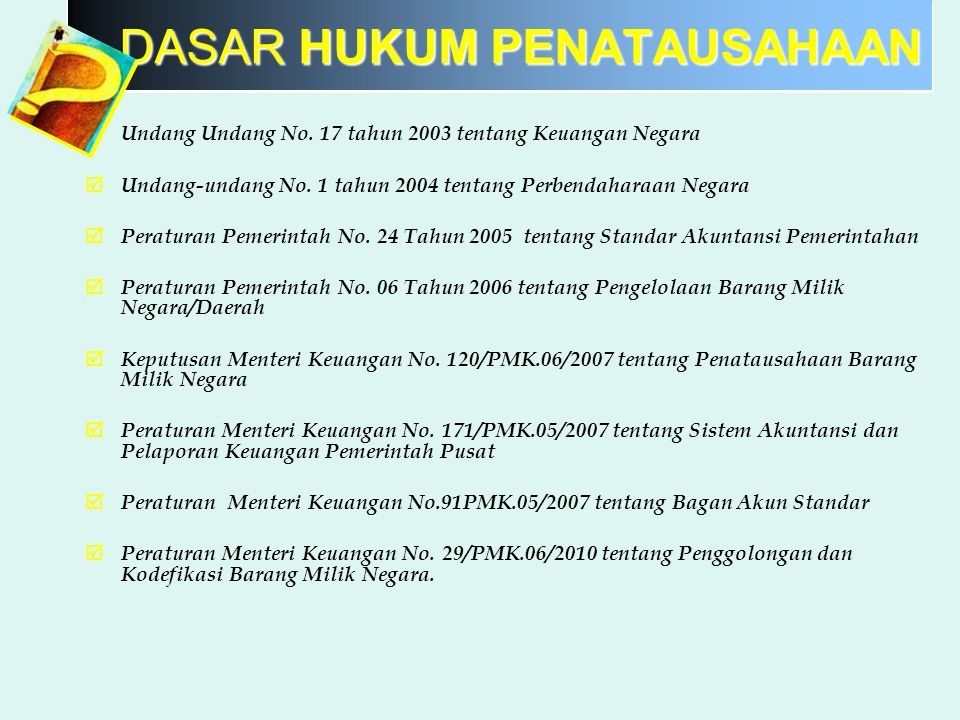 DASAR HUKUM PENATAUSAHAAN  Undang Undang No. 17 tahun 2003 tentang Keuangan Negara  Undang-undang No. 1 tahun 2004 tentang Perbendaharaan Negara  P