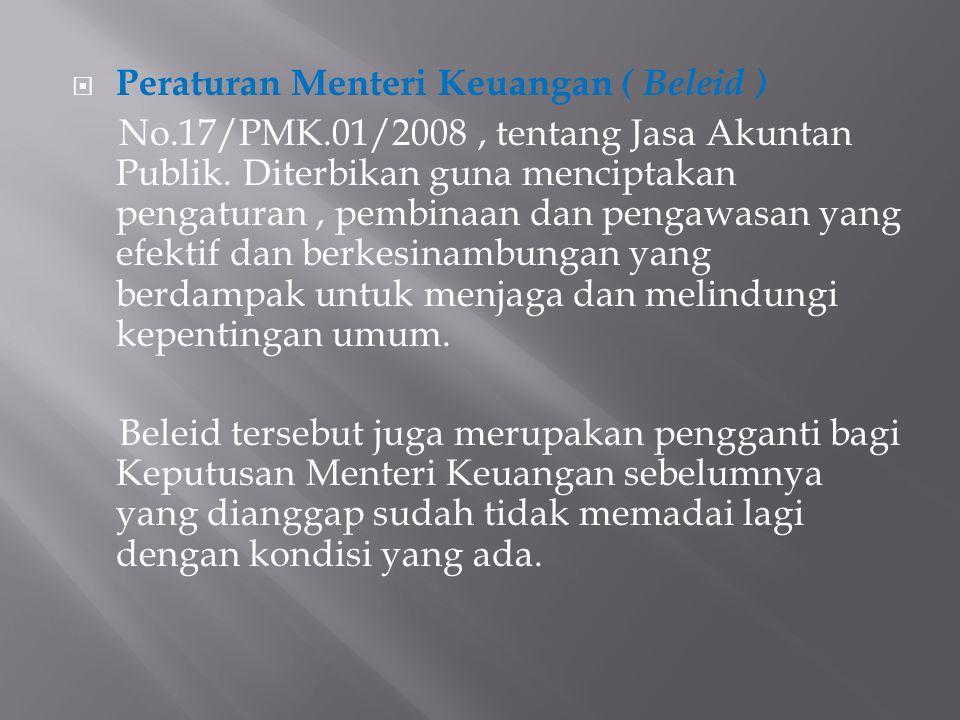  Peraturan Menteri Keuangan ( Beleid ) No.17/PMK.01/2008, tentang Jasa Akuntan Publik.