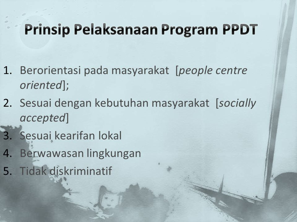 1.Berorientasi pada masyarakat [people centre oriented]; 2.Sesuai dengan kebutuhan masyarakat [socially accepted] 3.Sesuai kearifan lokal 4.Berwawasan