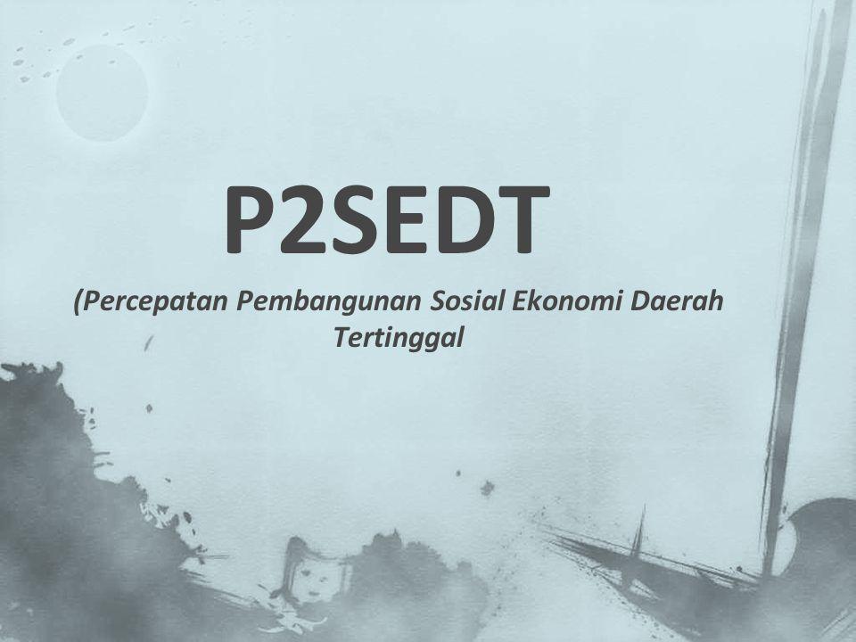 P2SEDT (Percepatan Pembangunan Sosial Ekonomi Daerah Tertinggal