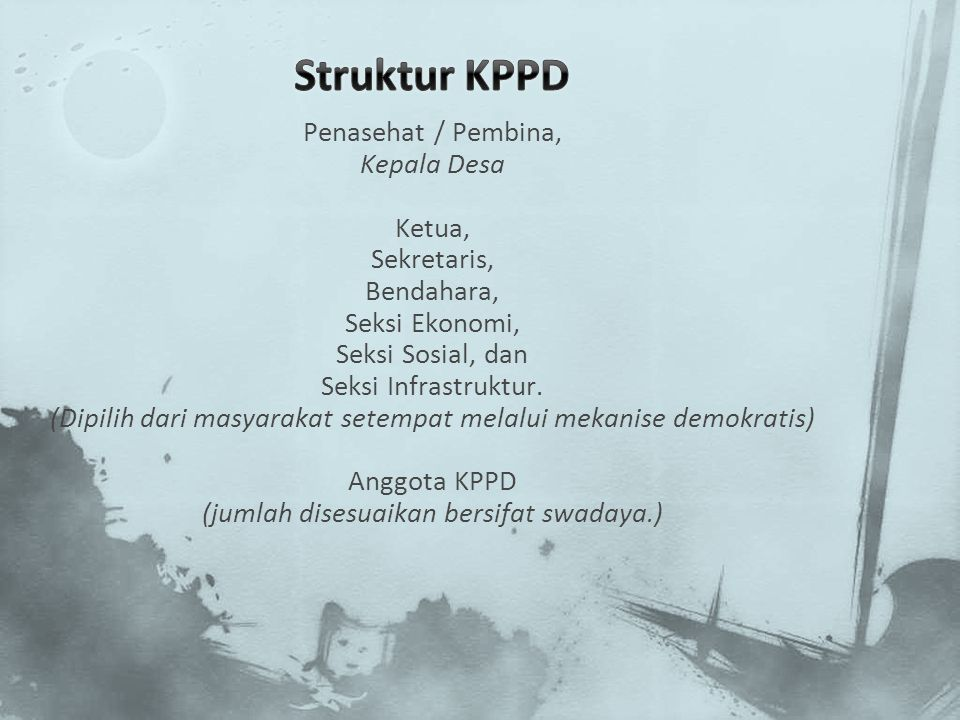 Penasehat / Pembina, Kepala Desa Ketua, Sekretaris, Bendahara, Seksi Ekonomi, Seksi Sosial, dan Seksi Infrastruktur. (Dipilih dari masyarakat setempat