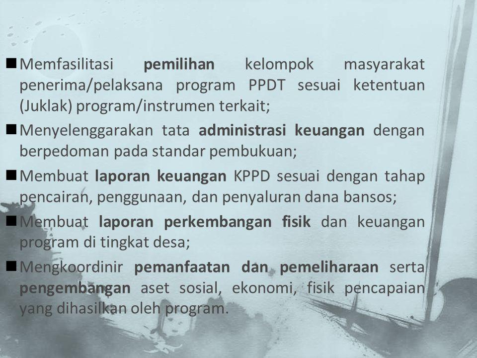 Memfasilitasi pemilihan kelompok masyarakat penerima/pelaksana program PPDT sesuai ketentuan (Juklak) program/instrumen terkait; Menyelenggarakan tata