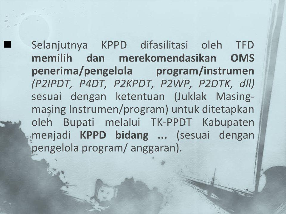 Selanjutnya KPPD difasilitasi oleh TFD memilih dan merekomendasikan OMS penerima/pengelola program/instrumen (P2IPDT, P4DT, P2KPDT, P2WP, P2DTK, dll)