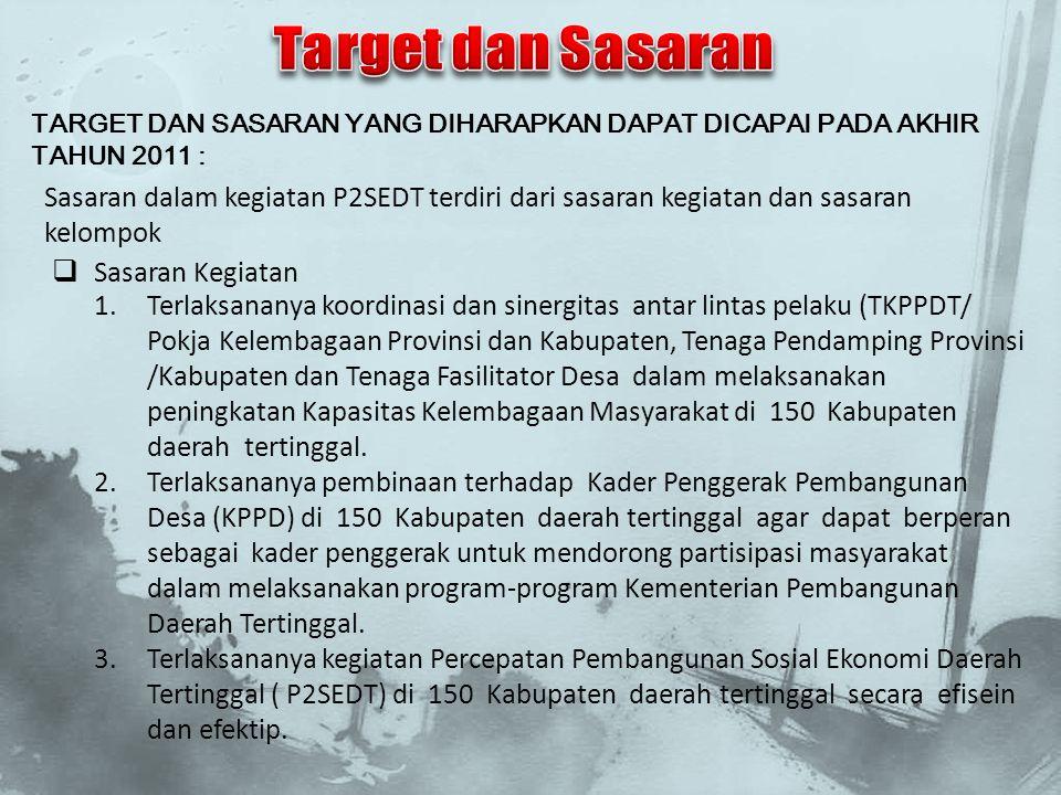 TARGET DAN SASARAN YANG DIHARAPKAN DAPAT DICAPAI PADA AKHIR TAHUN 2011 : Sasaran dalam kegiatan P2SEDT terdiri dari sasaran kegiatan dan sasaran kelom