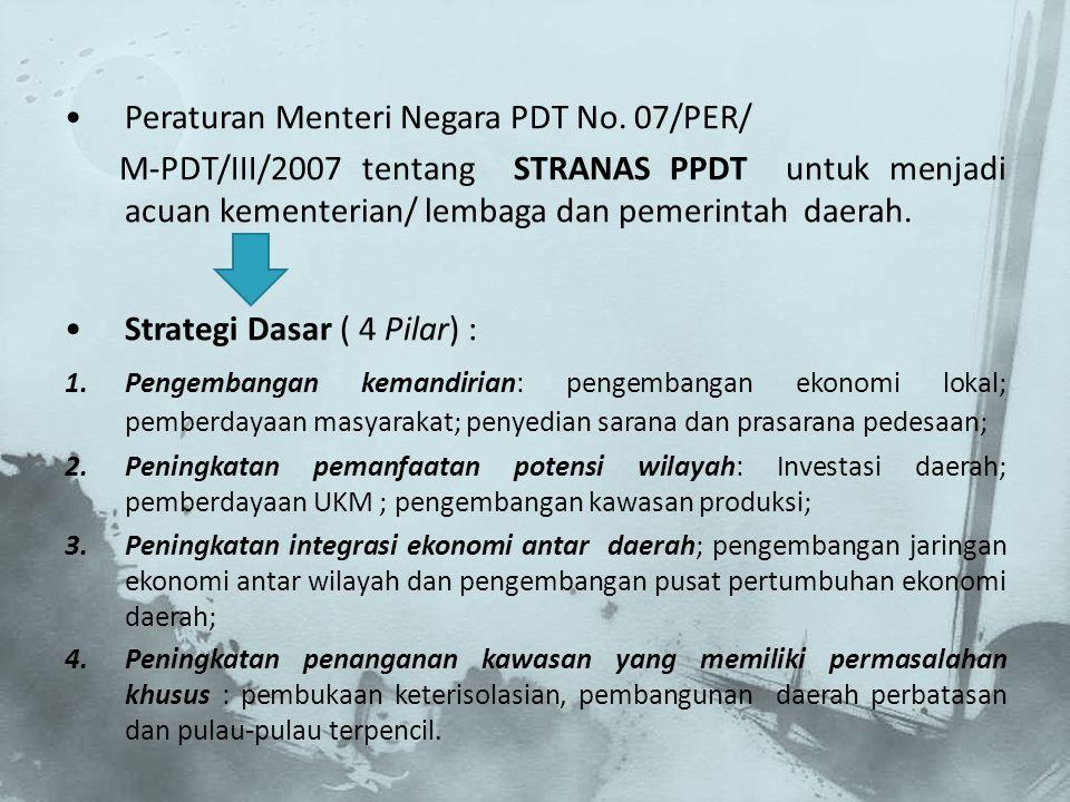 Peraturan Menteri Negara PDT No. 07/PER/ M-PDT/III/2007 tentang STRANAS PPDT untuk menjadi acuan kementerian/ lembaga dan pemerintah daerah. Strategi